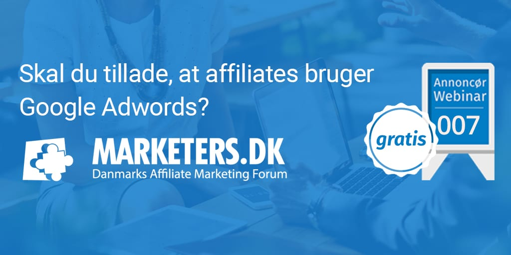 Skal du tillade, at affiliates bruger Google Adwords? - Annoncør webinar 007