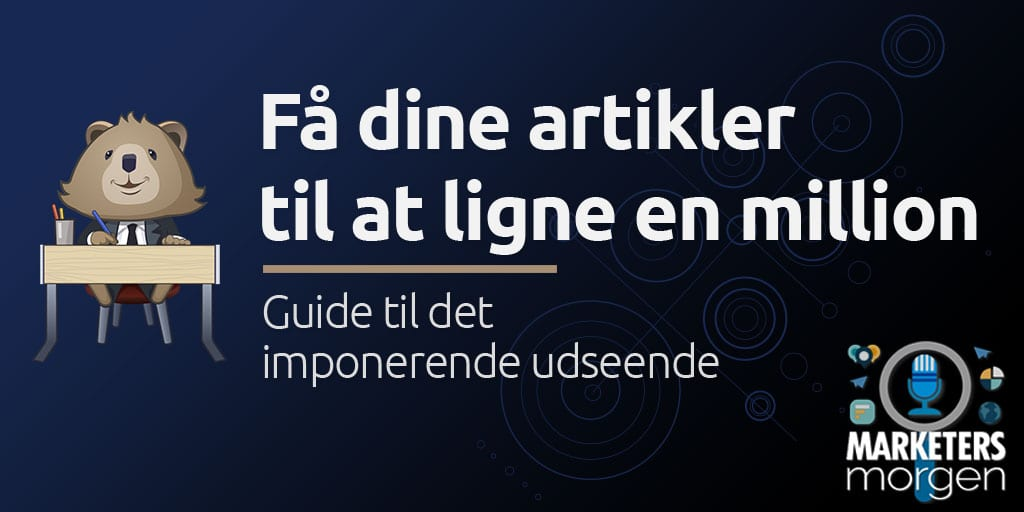 Få dine artikler til at ligne en million