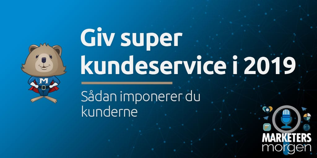 Giv super kundeservice i 2019