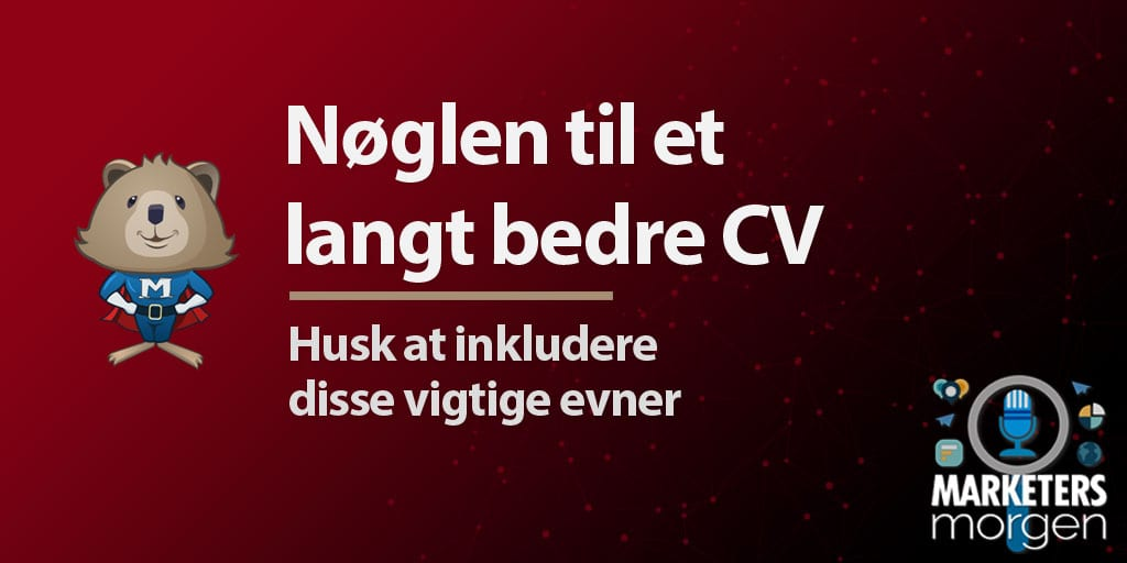Nøglen til et langt bedre CV