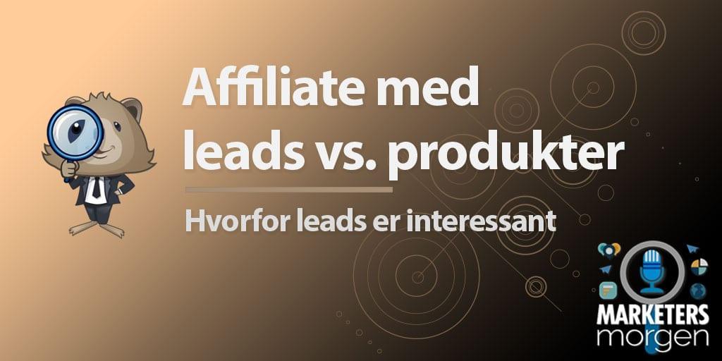 Affiliate med leads vs. produkter