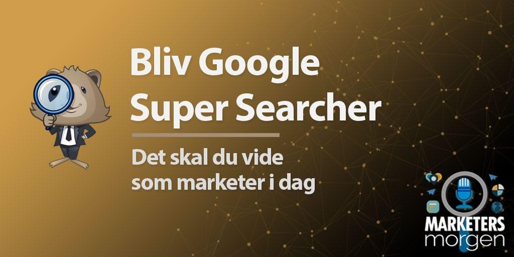 Bliv Google Super Searcher