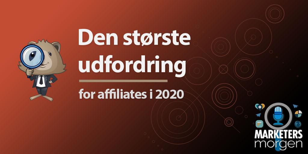 Den største udfordring – for affiliates i 2020